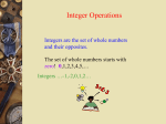 Integer Operations Integers are the set of whole numbers and their opposites.