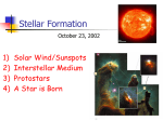 Stellar Formation 1) Solar Wind/Sunspots 2) Interstellar Medium 3) Protostars