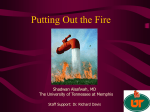 Putting Out the Fire Shadwan Alsafwah, MD Staff Support: Dr. Richard Davis
