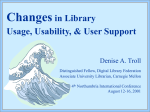 Changes in Library Usage, Usability, & User Support Denise A. Troll