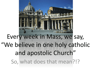 Every week in Mass, we say, *We believe in one holy catholic and