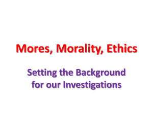 Mores, Morality, Ethics