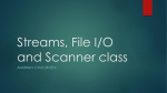Streams, File I/O, Standard Streams and Scanner class