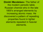 Dimitri Mendeleev- The father of the modern periodic table. Russian