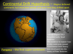 Continental Drift – hypothesis that states the continents were once