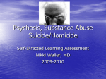 Psychosis, Substance Abuse Suicide/Homicide