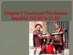 Chapter 7 Continued: The Roman Republic 753 BC to 27 AD