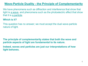 Wave-Particle Duality - the Principle of Complementarity The
