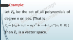 Example: Let be the set of all polynomials of degree n or less. (That
