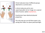 10.6 Chiral molecules have 4 different groups attached to a central