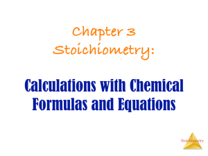 Chapter 3 Stoichiometry: Calculations with Chemical Formulas and