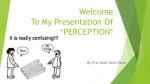 Welcome To My Presentation Of *Perception