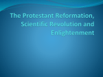 The Protestant Reformation, Scientific Revolution and Enlightenment