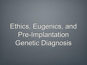 Ethics, Eugenics, and Pre-Implantation Genetic Diagnosis