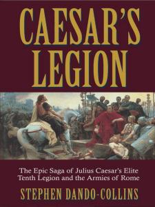 Caesar`s Legion: The Epic Saga of Julius Caesar`s Elite