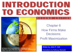 Chapter 6 - How Firms Make Decisions: Profit Maximization