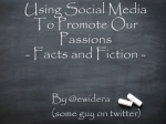 Using Social Media To Promote Our Passions - Facts and Fiction -