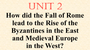 Unit 2 How did the Fall of Rome lead to the Rise of the Byzantines in