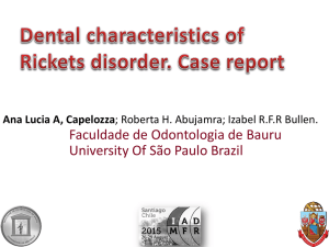 Dental characteristics of Rickets disorder. Case report Ana Lucia A