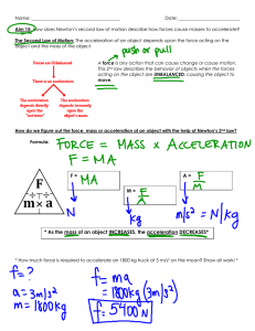 F = M = A = * As the mass of an object INCREASES, the acceleration