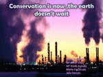 Conservation is now ,the earth doesn*t wait