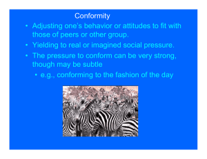 Conformity • Adjusting one`s behavior or attitudes to fit with those of