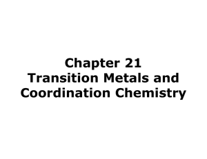 Chapter 21 Transition Metals and Coordination Chemistry