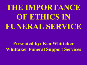 THE IMPORTANCE OF ETHICS IN FUNERAL SERVICE Presented by