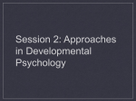 Session 2: Approaches in Developmental Psychology Approaches