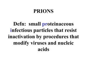 PRIONS Defn: small proteinaceous infectious particles that resist