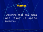 Matter Anything that has mass and takes up space (volume).