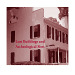 Lost Buildings and Archeological Sites