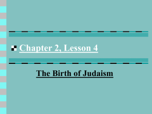 Chapter 2, Lesson 4 The Birth of Judaism Judaism