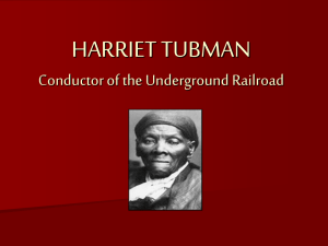 HARRIET TUBMAN Conductor of the Underground