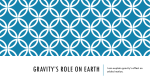 Gravity*s Role on Earth