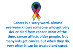 Cancer is a scary word. Almost everyone knows someone who got
