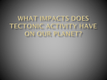 What impacts does tectonic activity have on our