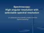 Spectroscopy: High angular resolution with appropriate spectral