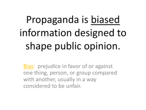 Propaganda is biased information designed to shape public opinion.