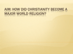 Aim: How Did Christianity Become a Major W0rld Religion?