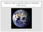 This is the Earth! This is where you live.