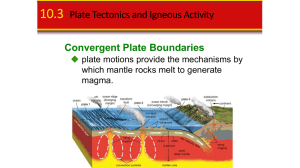 10.3 Plate Tectonics and Igneous Activity Convergent Boundary