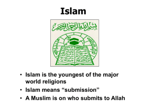 • Islam is the youngest of the major world religions • Islam means