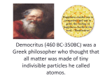 Democritus (460 BC-350BC) was a Greek philosopher who thought