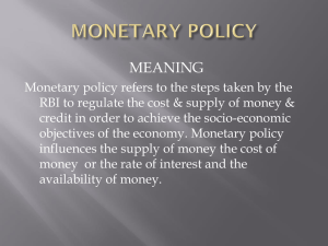 PPT ON MONETARY POLICY BY:- SHIVAM SAKHUJA BBA 2nd YEAR