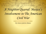 A Neighbor Quarrel: Mexico*s Involvement in The American civil War