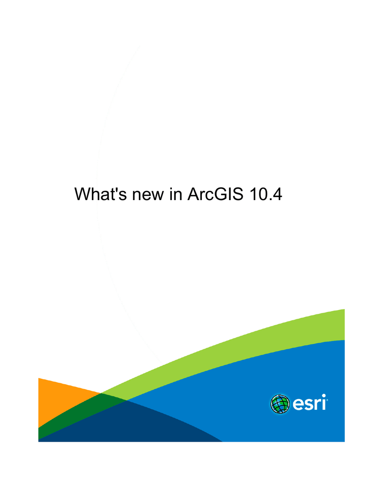 What`s new in ArcGIS 10 4
