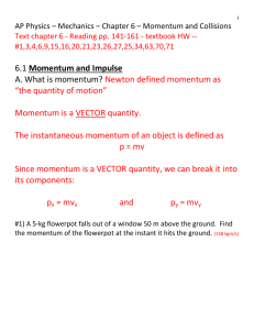 Momentum and Impulse A. What is momentum? Newton defined momentum as