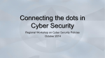 Connecting the dots in Cyber Security  Regional Workshop on Cyber Security Policies