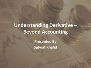 Understanding Derivative – Beyond Accounting Presented By Safwat Khalid